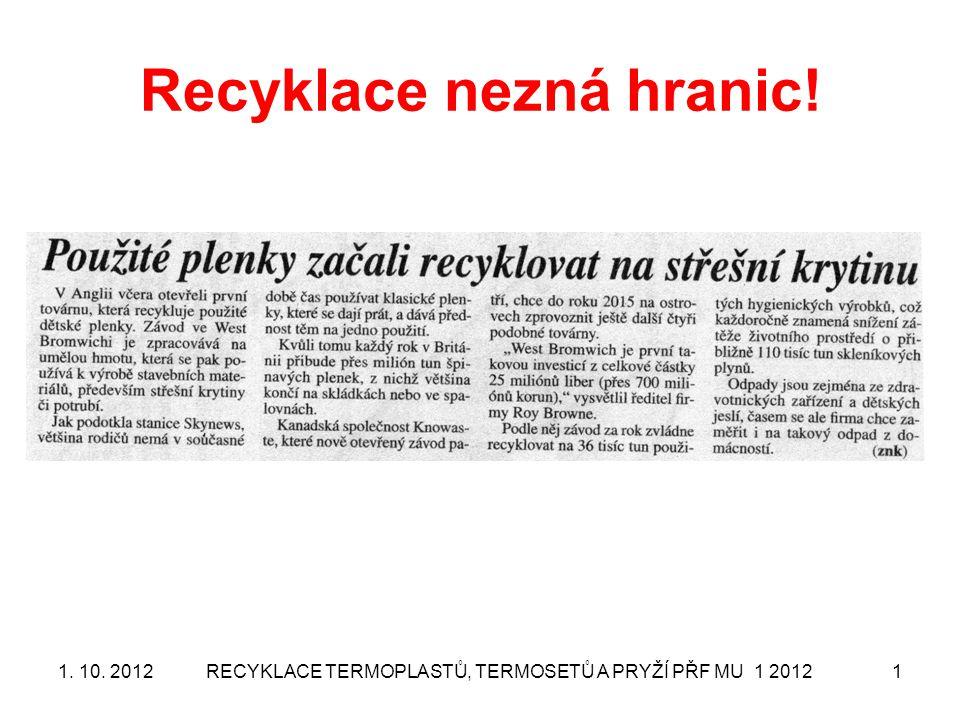 Recyklace nezná hranic! 1. 10. 2012RECYKLACE TERMOPLASTŮ, TERMOSETŮ A PRYŽÍ PŘF MU 1 20121