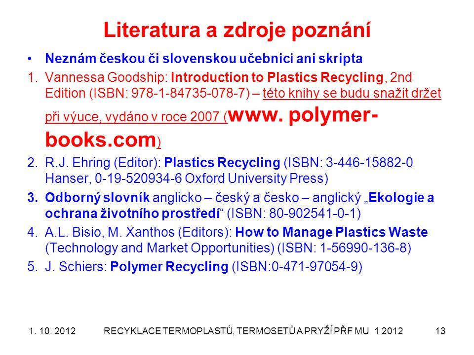 Literatura a zdroje poznání Neznám českou či slovenskou učebnici ani skripta 1.Vannessa Goodship: Introduction to Plastics Recycling, 2nd Edition (ISB