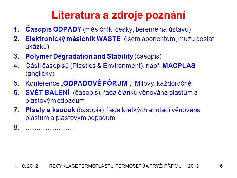 Literatura a zdroje poznání 1.Časopis ODPADY (měsíčník, česky, bereme na ústavu) 2.Elektronický měsíčník WASTE (jsem abonentem, můžu poslat ukázku) 3.