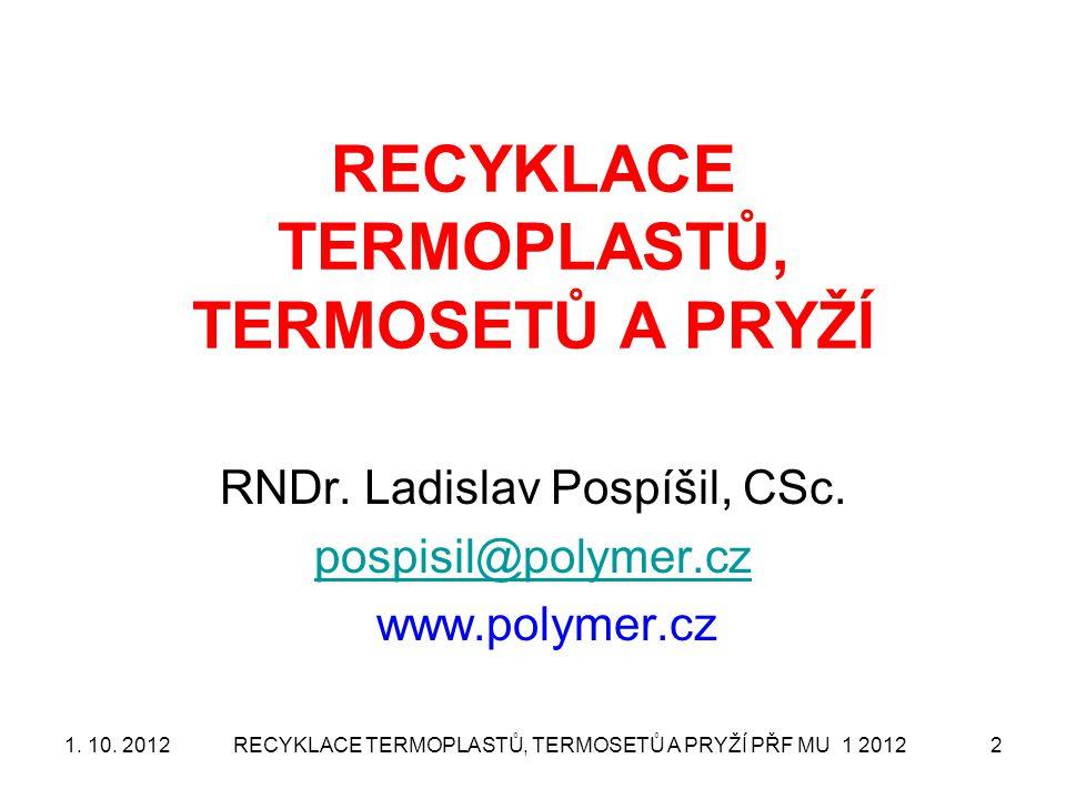2 RECYKLACE TERMOPLASTŮ, TERMOSETŮ A PRYŽÍ RNDr. Ladislav Pospíšil, CSc. pospisil@polymer.cz www.polymer.cz 1. 10. 2012