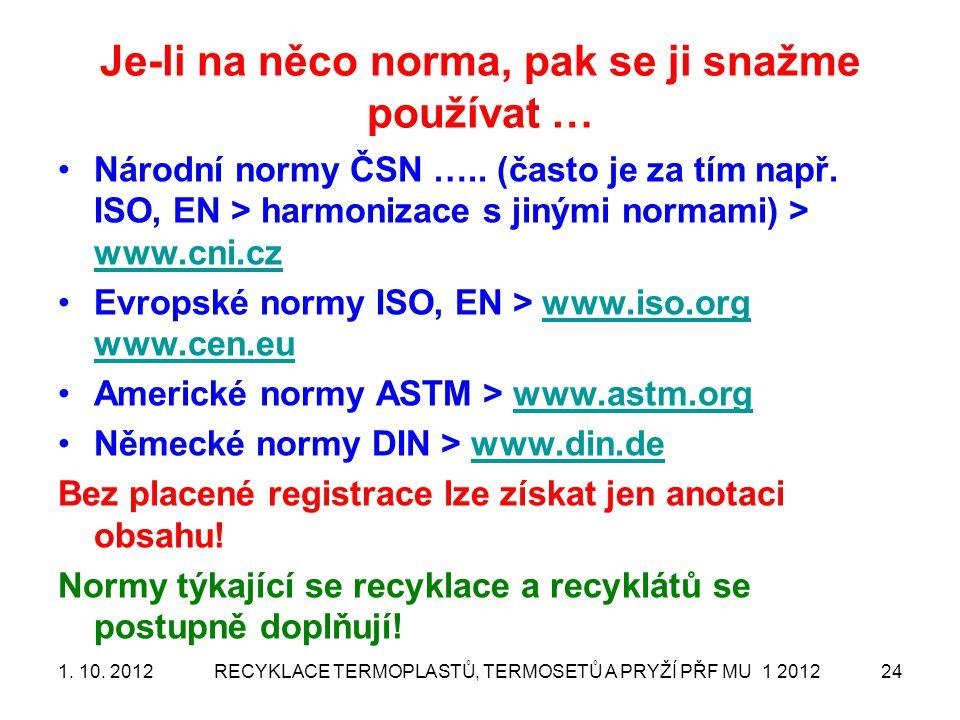 Je-li na něco norma, pak se ji snažme používat … Národní normy ČSN ….. (často je za tím např. ISO, EN > harmonizace s jinými normami) > www.cni.cz www