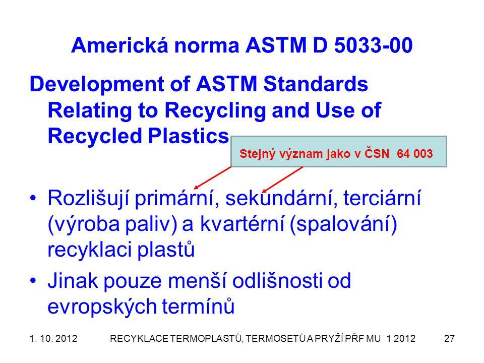 Americká norma ASTM D 5033-00 Development of ASTM Standards Relating to Recycling and Use of Recycled Plastics Rozlišují primární, sekundární, terciár
