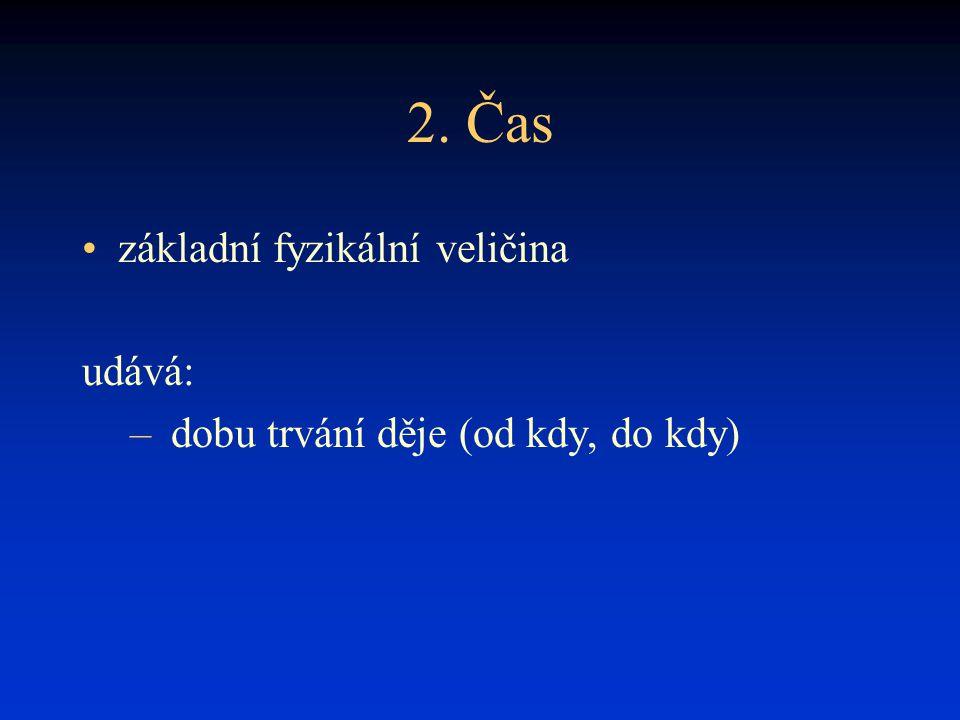 2. Čas základní fyzikální veličina udává: – dobu trvání děje (od kdy, do kdy)