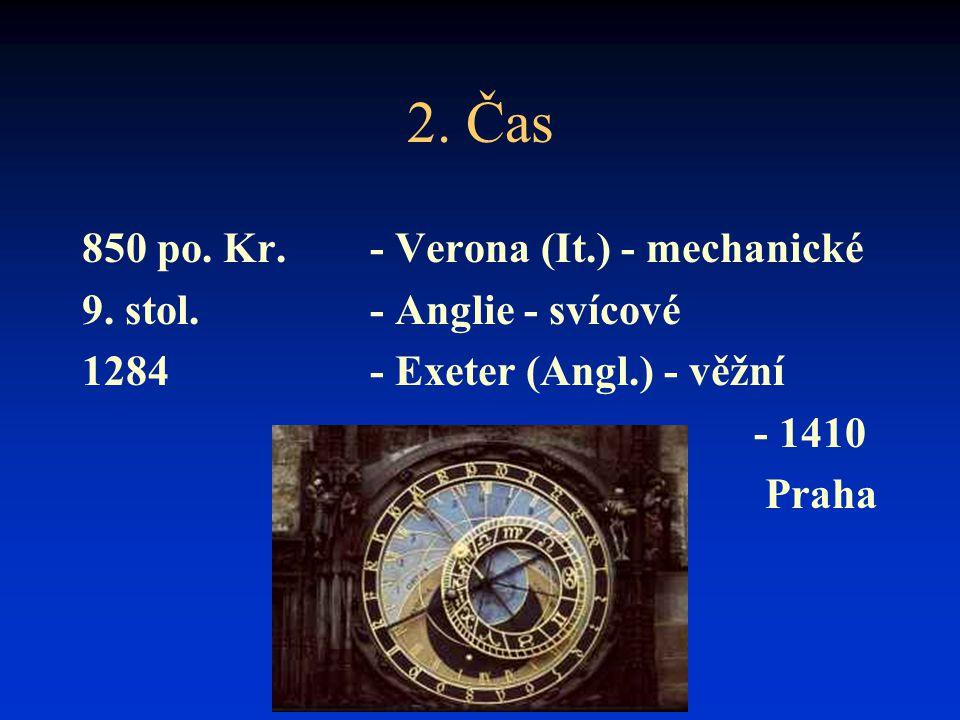 2. Čas 850 po. Kr. - Verona (It.) - mechanické 9. stol. - Anglie - svícové 1284- Exeter (Angl.) - věžní - 1410 Praha