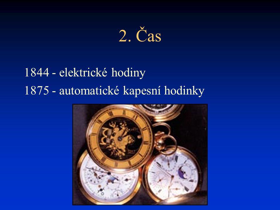 2. Čas 1844 - elektrické hodiny 1875 - automatické kapesní hodinky