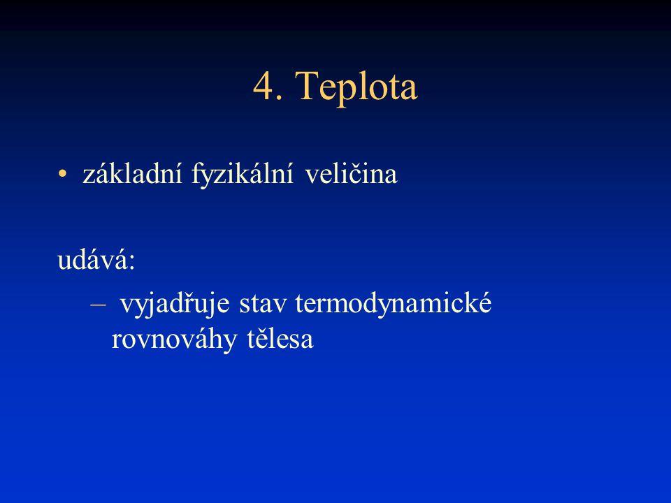 4. Teplota základní fyzikální veličina udává: – vyjadřuje stav termodynamické rovnováhy tělesa