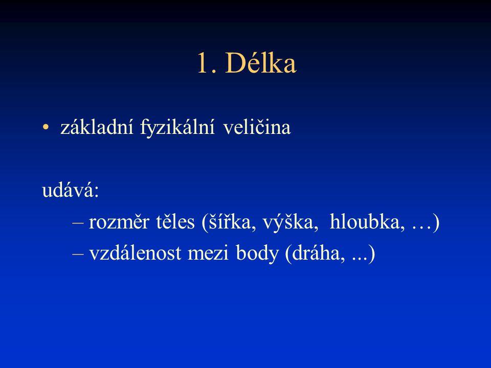 1. Délka základní fyzikální veličina udává: – rozměr těles (šířka, výška, hloubka, …) – vzdálenost mezi body (dráha,...)