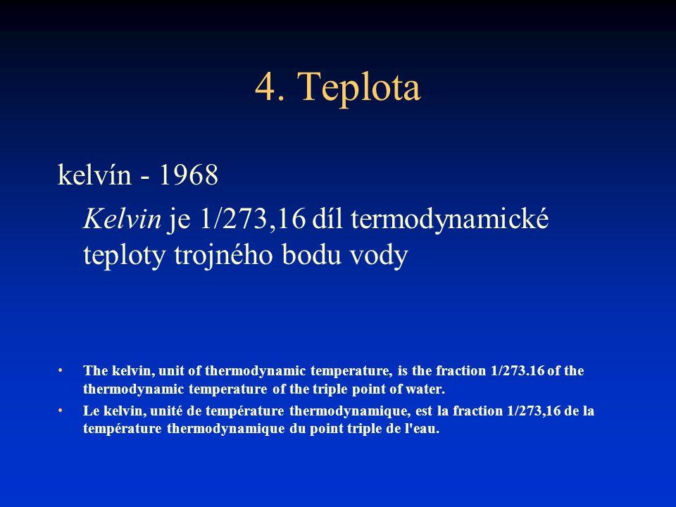 4. Teplota kelvín - 1968 Kelvin je 1/273,16 díl termodynamické teploty trojného bodu vody The kelvin, unit of thermodynamic temperature, is the fracti