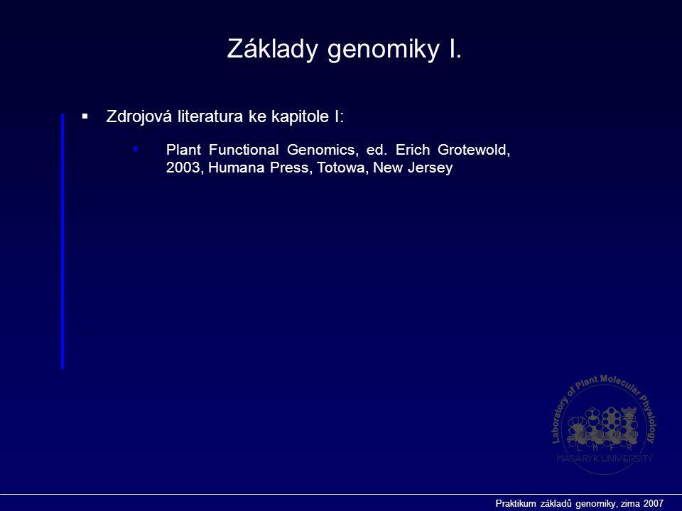 Praktikum základů genomiky, zima 2007  Zdrojová literatura ke kapitole I: Základy genomiky I.