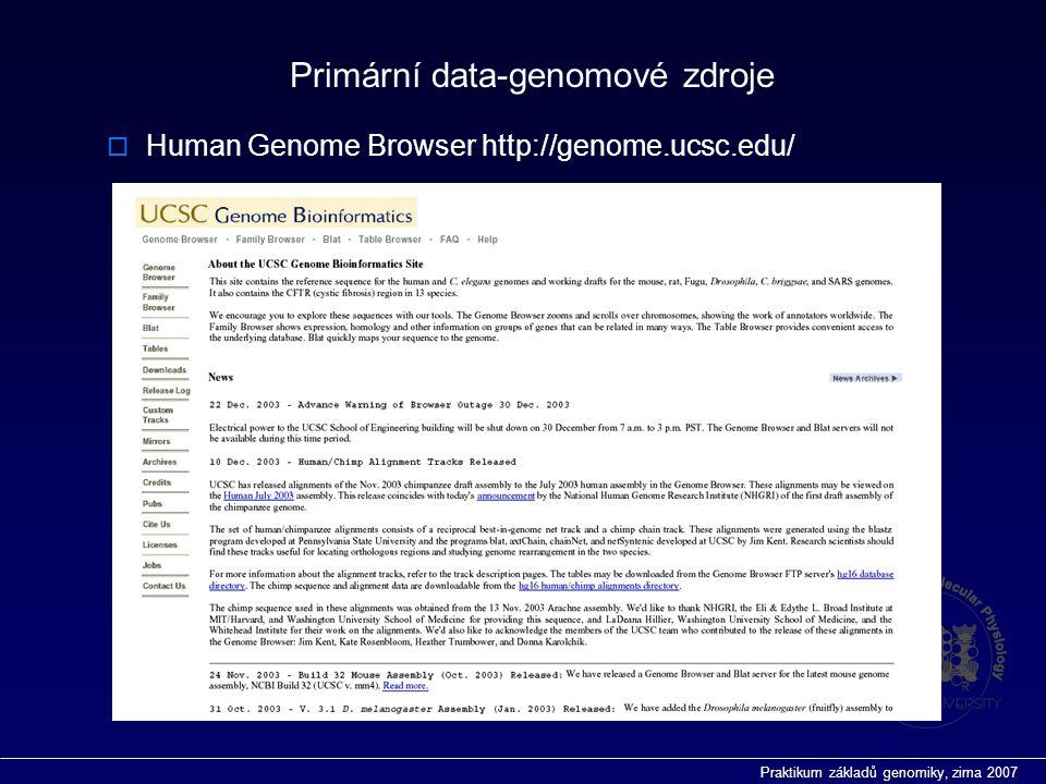 Praktikum základů genomiky, zima 2007 Primární data-genomové zdroje  Human Genome Browser http://genome.ucsc.edu/