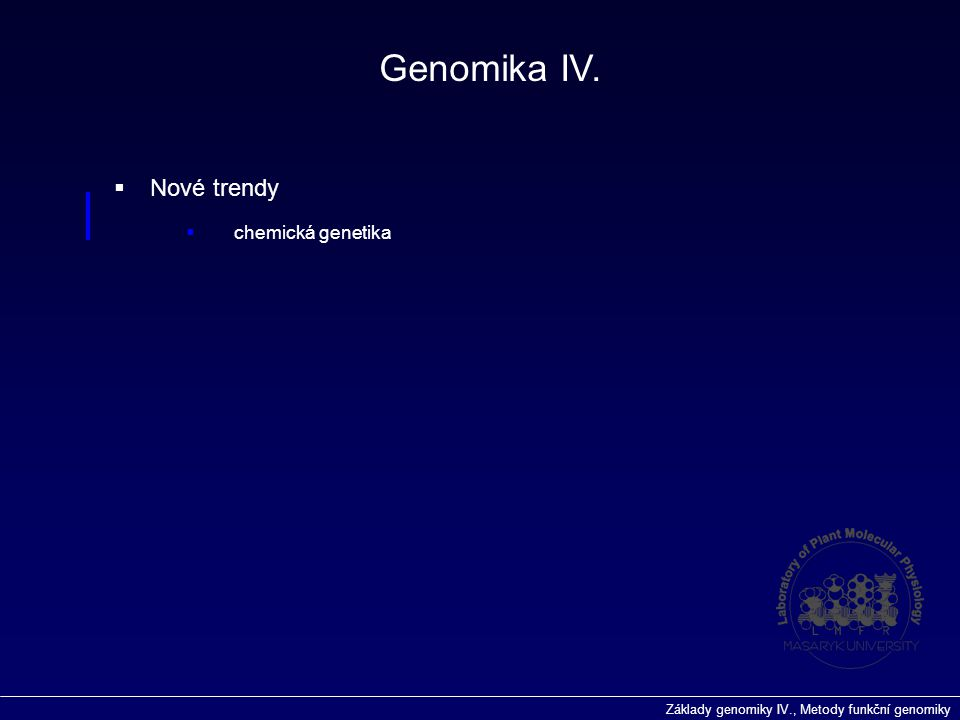 Základy genomiky IV., Metody funkční genomiky  Fenotypové profilování  DNA a proteinové čipy Genomika IV.