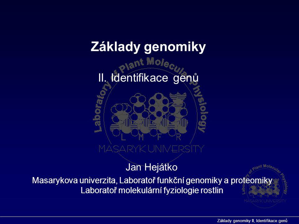 """Základy genomiky II, Identifikace genů  Predikce funkce genů in silico  genomová kolinearita a genová homologie  struktura genů a jejich vyhledávání  Postupy """"přímé a reverzní genetiky  rozdíly v myšlenkových přístupech k identifikaci genů a jejich funkcí Základy genomiky II."""