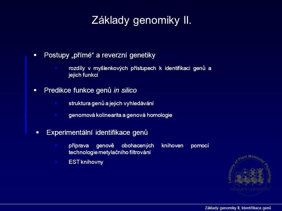 """Základy genomiky II, Identifikace genů  Postupy """"přímé a reverzní genetiky  rozdíly v myšlenkových přístupech k identifikaci genů a jejich funkcí Základy genomiky II."""