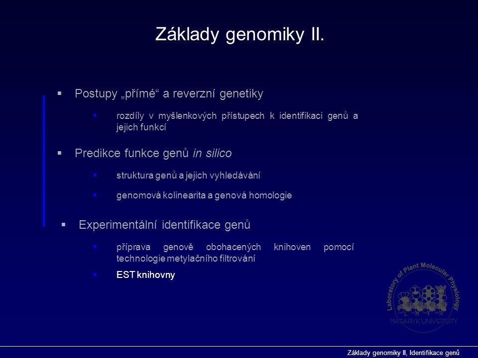 Základy genomiky II, Identifikace genů  Predikce funkce genů in silico  příprava genově obohacených knihoven pomocí technologie metylačního filtrová