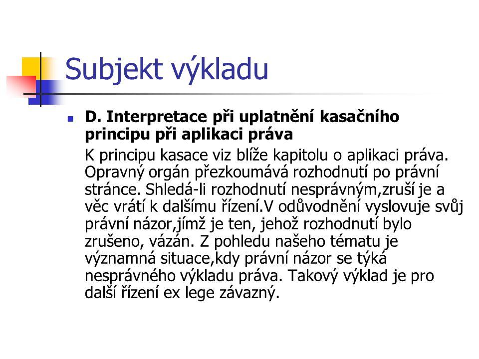 Subjekt výkladu D. Interpretace při uplatnění kasačního principu při aplikaci práva K principu kasace viz blíže kapitolu o aplikaci práva. Opravný org