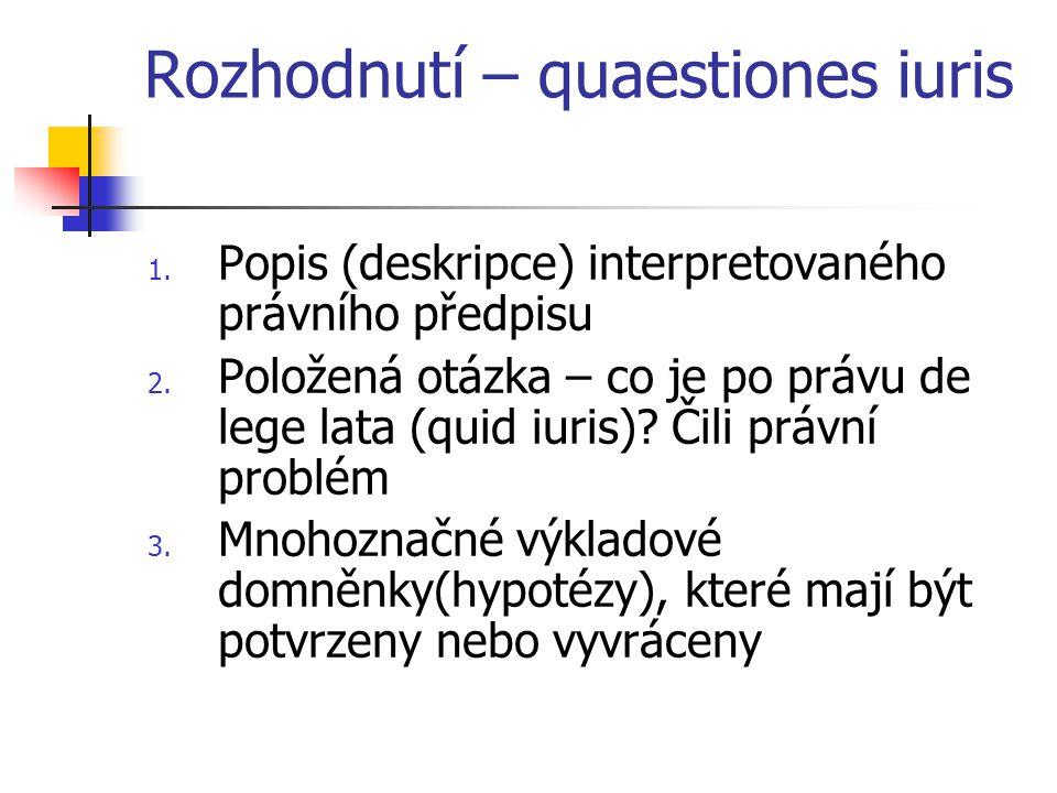 Rozhodnutí – quaestiones iuris 1. Popis (deskripce) interpretovaného právního předpisu 2. Položená otázka – co je po právu de lege lata (quid iuris)?