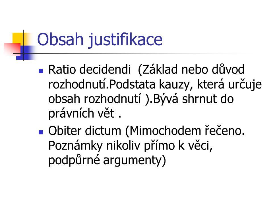 Obsah justifikace Ratio decidendi (Základ nebo důvod rozhodnutí.Podstata kauzy, která určuje obsah rozhodnutí ).Bývá shrnut do právních vět. Obiter di
