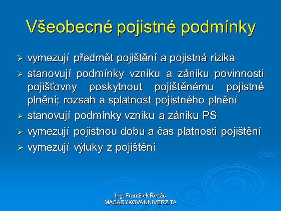 Ing. František Řezáč MASARYKOVA UNIVERZITA Všeobecné pojistné podmínky  vymezují předmět pojištění a pojistná rizika  stanovují podmínky vzniku a zá