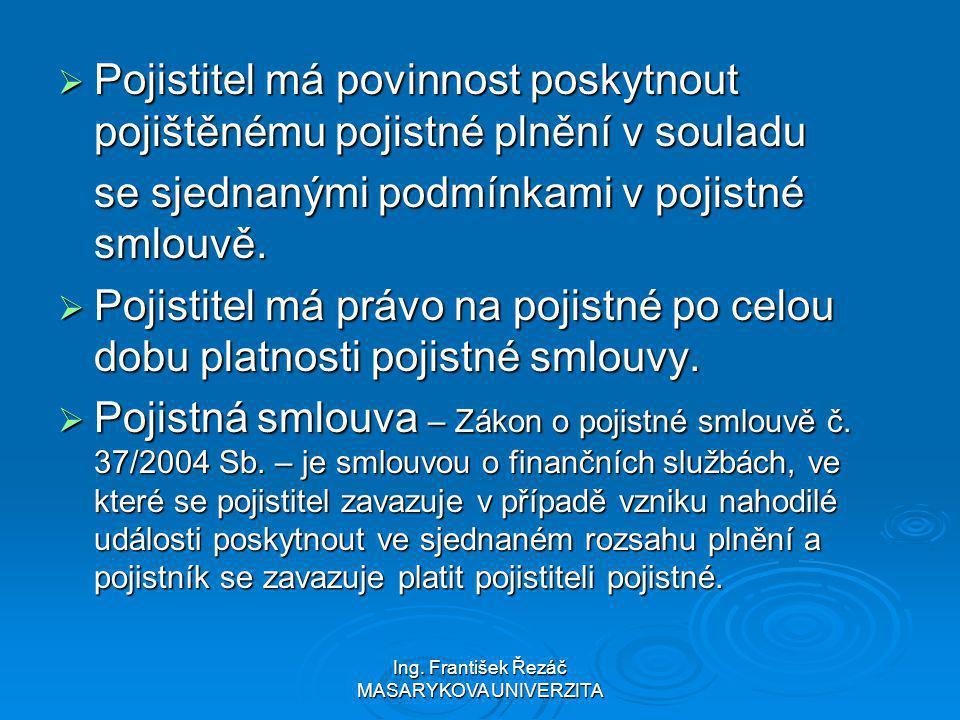 Ing. František Řezáč MASARYKOVA UNIVERZITA  Pojistitel má povinnost poskytnout pojištěnému pojistné plnění v souladu se sjednanými podmínkami v pojis