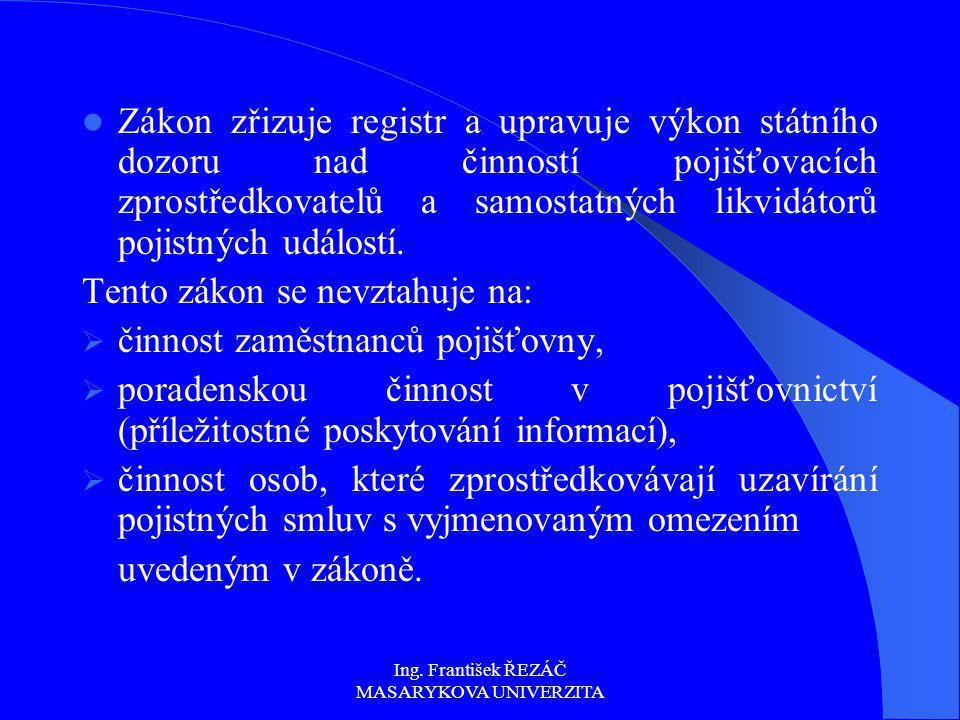 Ing. František ŘEZÁČ MASARYKOVA UNIVERZITA Zákon zřizuje registr a upravuje výkon státního dozoru nad činností pojišťovacích zprostředkovatelů a samos