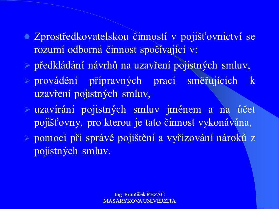 Ing. František ŘEZÁČ MASARYKOVA UNIVERZITA Zprostředkovatelskou činností v pojišťovnictví se rozumí odborná činnost spočívající v:  předkládání návrh