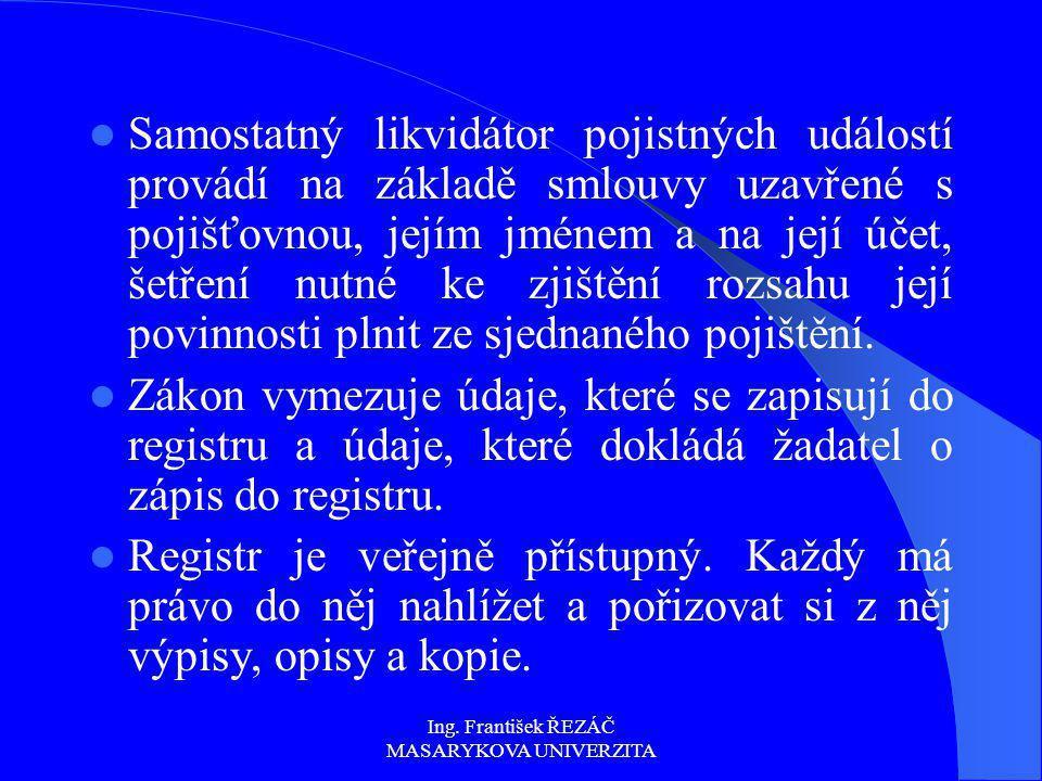Ing. František ŘEZÁČ MASARYKOVA UNIVERZITA Samostatný likvidátor pojistných událostí provádí na základě smlouvy uzavřené s pojišťovnou, jejím jménem a