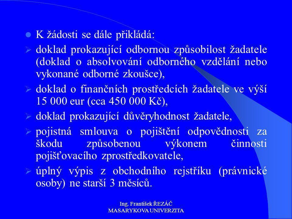 Ing. František ŘEZÁČ MASARYKOVA UNIVERZITA K žádosti se dále přikládá:  doklad prokazující odbornou způsobilost žadatele (doklad o absolvování odborn
