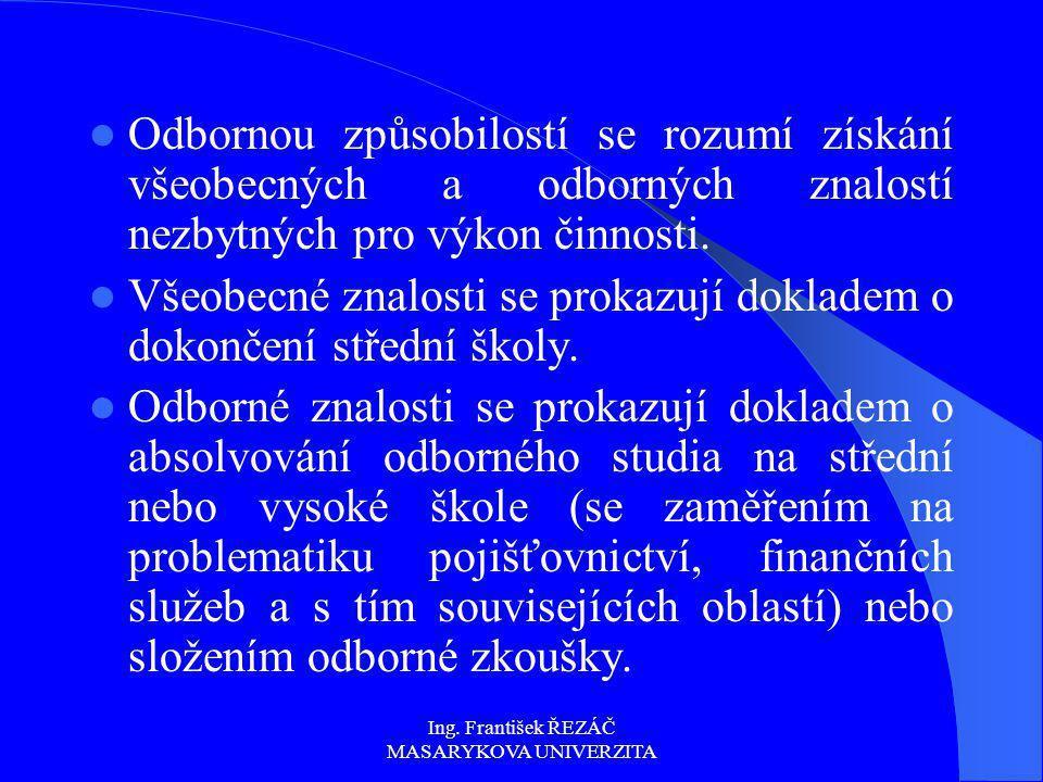 Ing. František ŘEZÁČ MASARYKOVA UNIVERZITA Odbornou způsobilostí se rozumí získání všeobecných a odborných znalostí nezbytných pro výkon činnosti. Vše