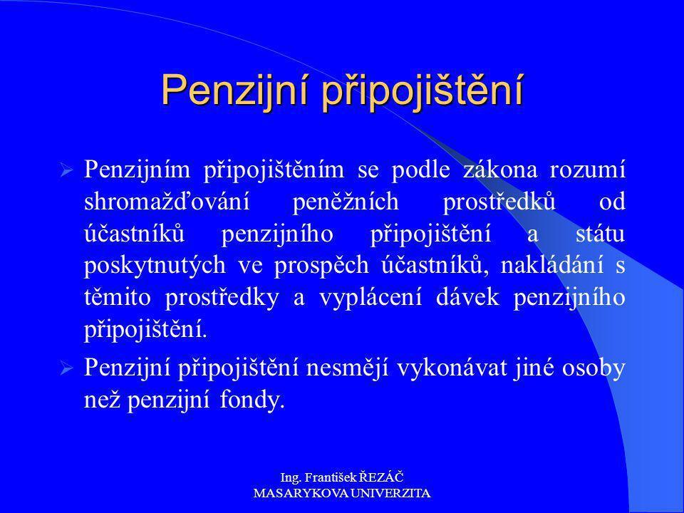 Ing. František ŘEZÁČ MASARYKOVA UNIVERZITA Penzijní připojištění  Penzijním připojištěním se podle zákona rozumí shromažďování peněžních prostředků o