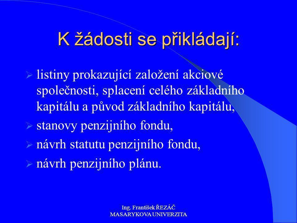Ing. František ŘEZÁČ MASARYKOVA UNIVERZITA K žádosti se přikládají:  listiny prokazující založení akciové společnosti, splacení celého základního kap