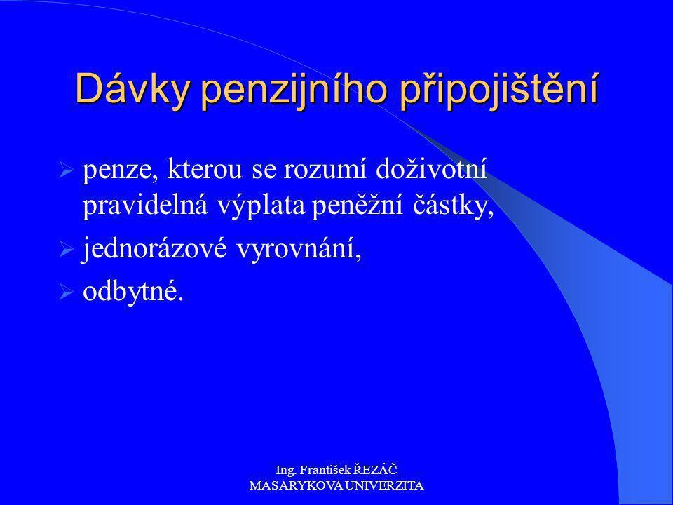 Ing. František ŘEZÁČ MASARYKOVA UNIVERZITA Dávky penzijního připojištění  penze, kterou se rozumí doživotní pravidelná výplata peněžní částky,  jedn