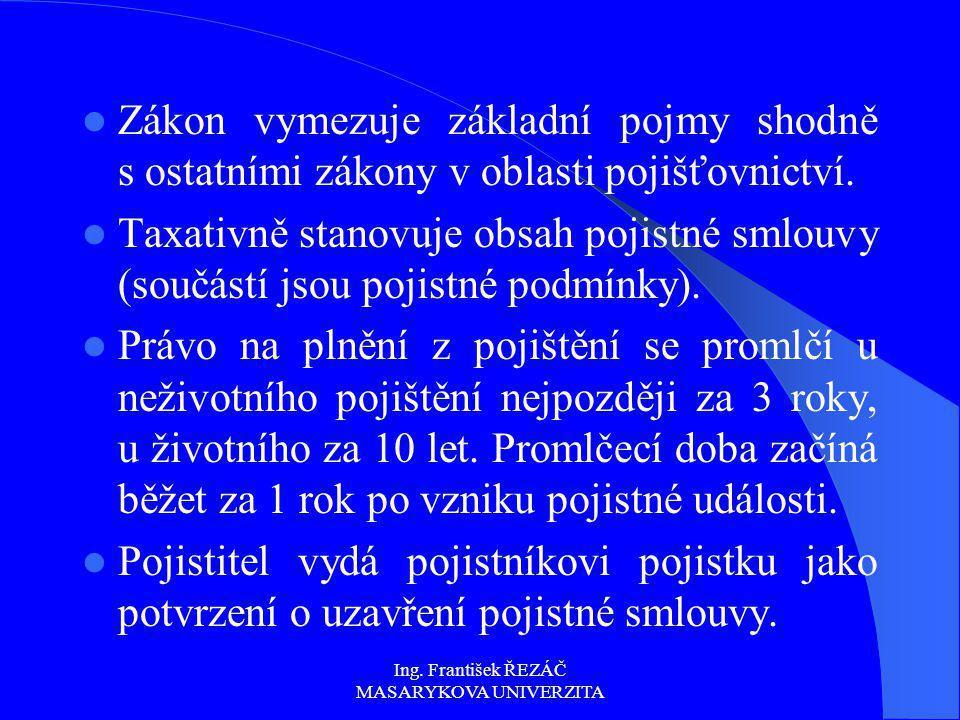 Ing. František ŘEZÁČ MASARYKOVA UNIVERZITA Zákon vymezuje základní pojmy shodně s ostatními zákony v oblasti pojišťovnictví. Taxativně stanovuje obsah