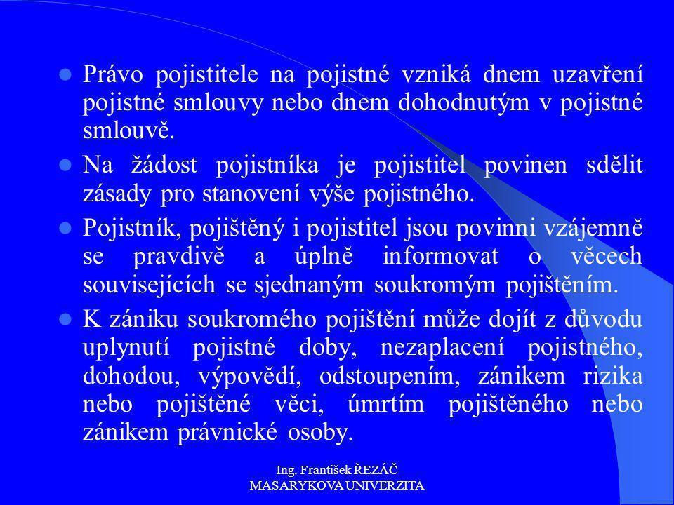 Ing. František ŘEZÁČ MASARYKOVA UNIVERZITA Právo pojistitele na pojistné vzniká dnem uzavření pojistné smlouvy nebo dnem dohodnutým v pojistné smlouvě