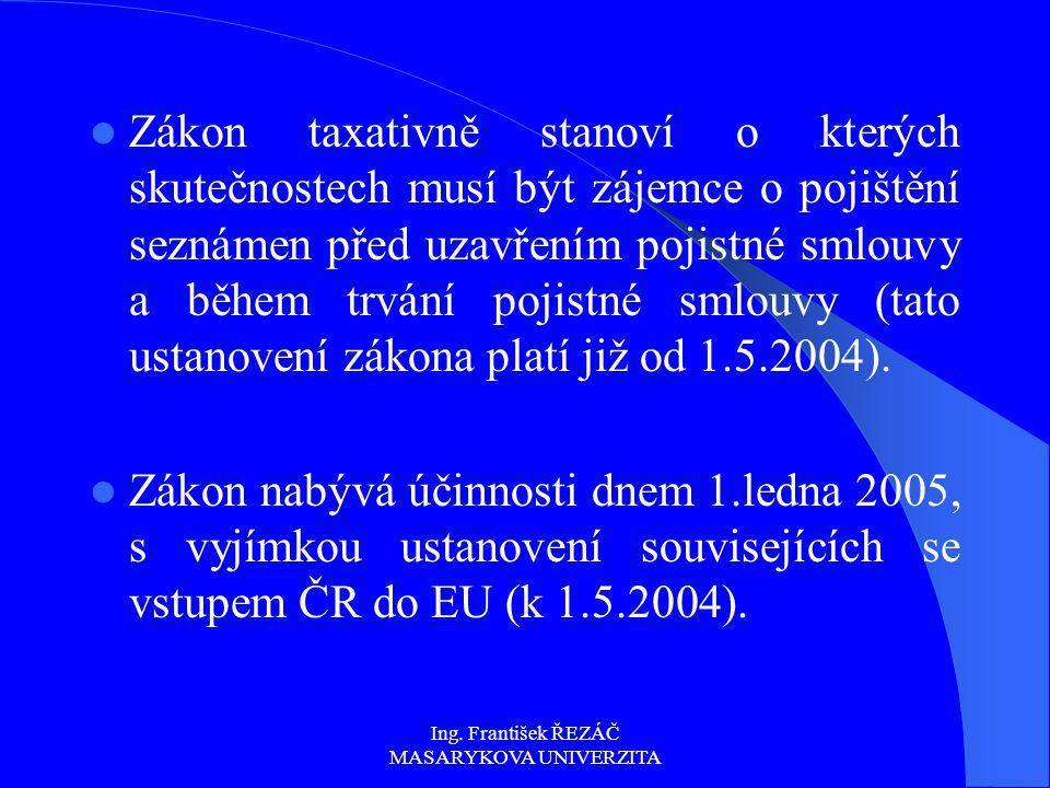 Ing. František ŘEZÁČ MASARYKOVA UNIVERZITA Zákon taxativně stanoví o kterých skutečnostech musí být zájemce o pojištění seznámen před uzavřením pojist