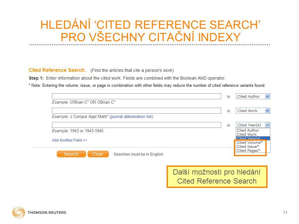 HLEDÁNÍ 'CITED REFERENCE SEARCH' PRO VŠECHNY CITAČNÍ INDEXY 71 Další možnosti pro hledání Cited Reference Search