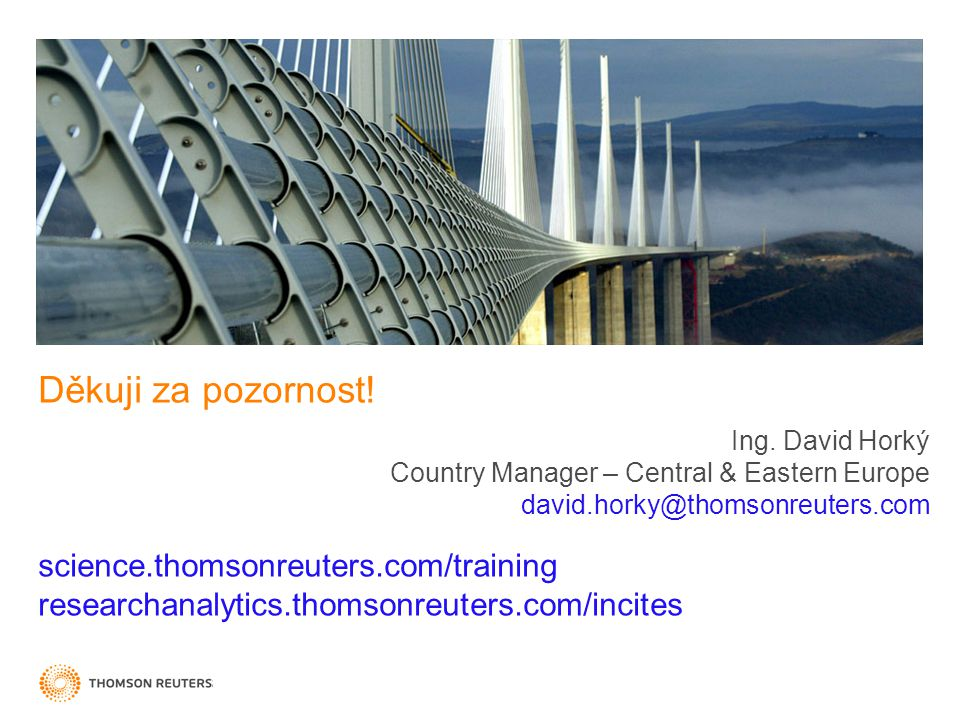 Děkuji za pozornost! science.thomsonreuters.com/training researchanalytics.thomsonreuters.com/incites Ing. David Horký Country Manager – Central & Eas