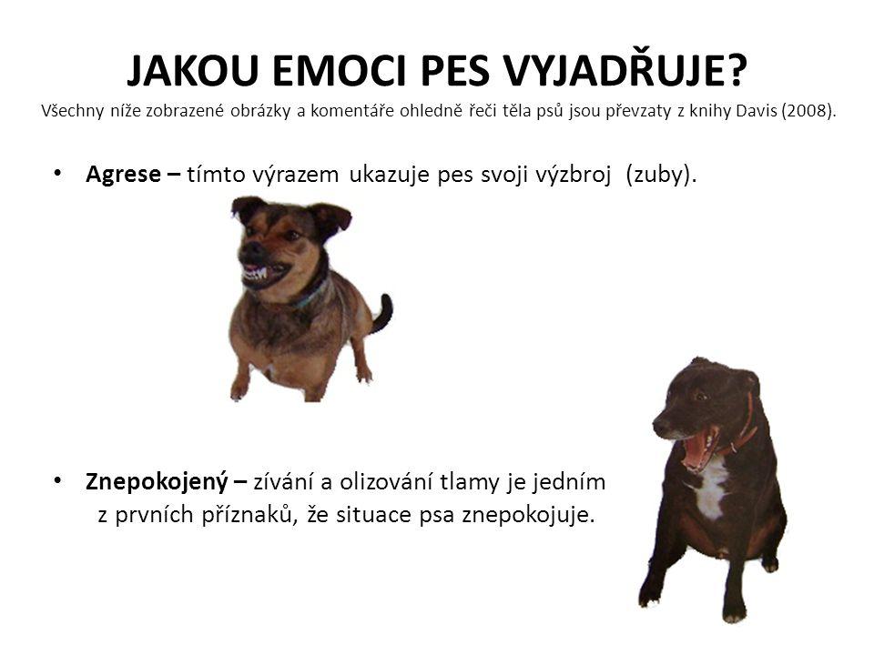JAKOU EMOCI PES VYJADŘUJE? Všechny níže zobrazené obrázky a komentáře ohledně řeči těla psů jsou převzaty z knihy Davis (2008). Agrese – tímto výrazem
