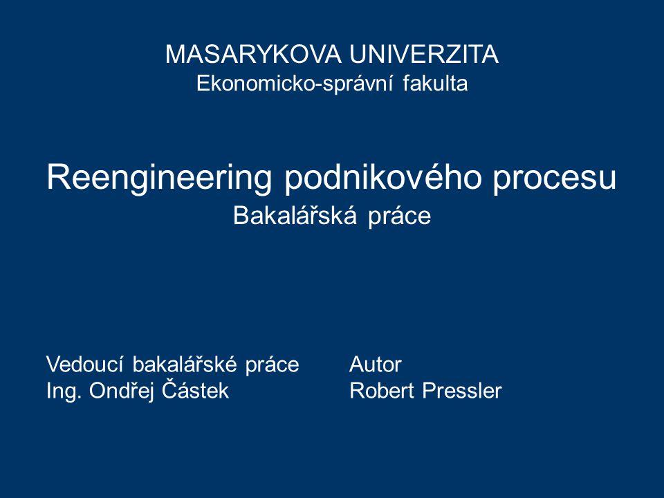 2 Cíl bakalářské práce analyzovat vybrané procesy v konkrétním podniku a navrhnout jejich reengineering