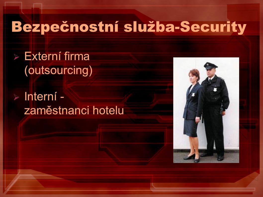 Bezpečnostní služba-Security  Externí firma (outsourcing)  Interní - zaměstnanci hotelu