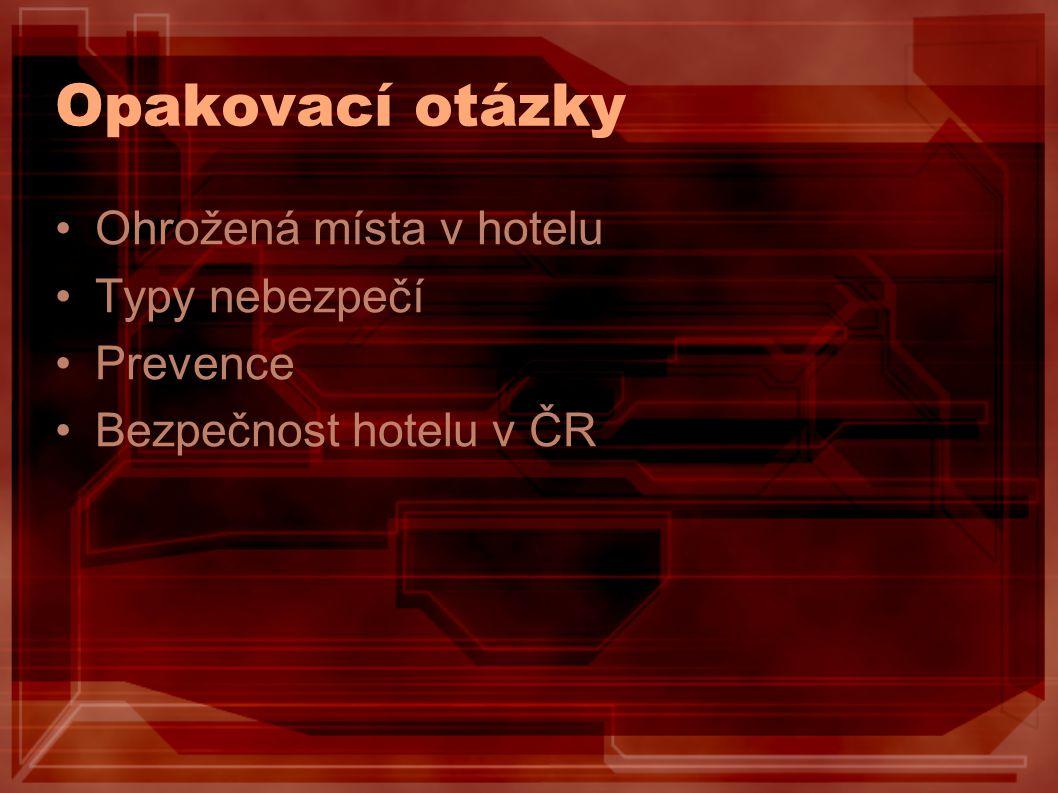Opakovací otázky Ohrožená místa v hotelu Typy nebezpečí Prevence Bezpečnost hotelu v ČR