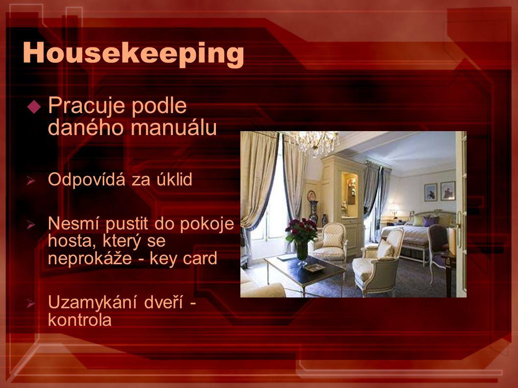 Housekeeping  Pracuje podle daného manuálu  Odpovídá za úklid  Nesmí pustit do pokoje hosta, který se neprokáže - key card  Uzamykání dveří - kont