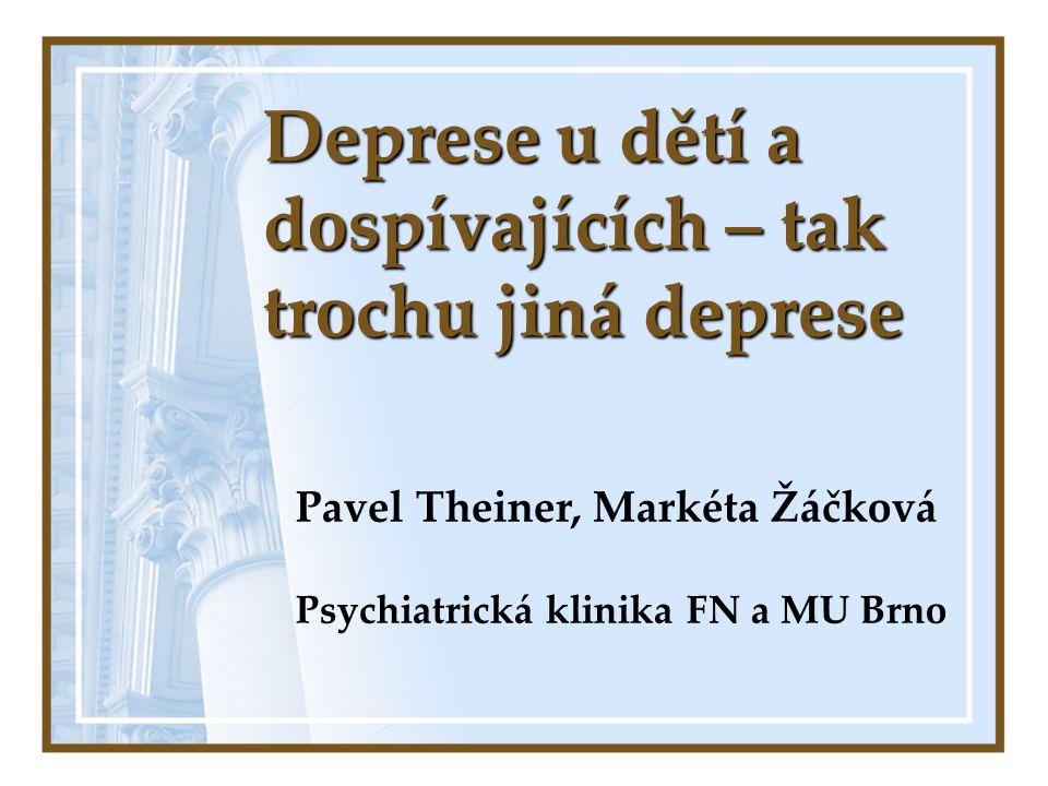 Deprese u dětí a dospívajících – tak trochu jiná deprese Pavel Theiner, Markéta Žáčková Psychiatrická klinika FN a MU Brno