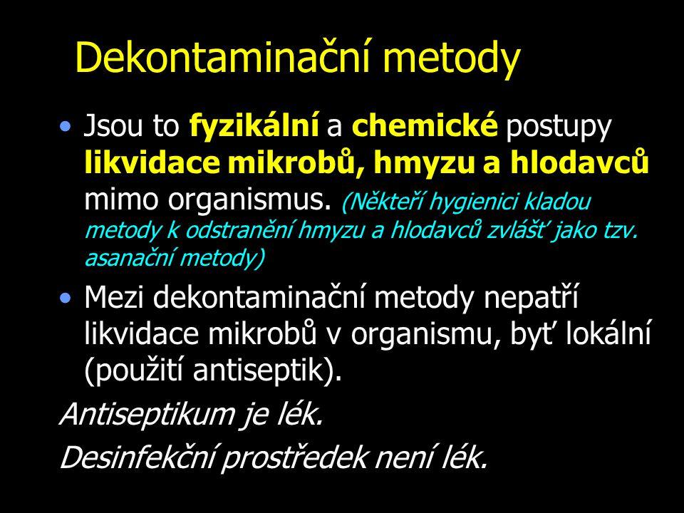 Dekontaminační metody Jsou to fyzikální a chemické postupy likvidace mikrobů, hmyzu a hlodavců mimo organismus. (Někteří hygienici kladou metody k ods