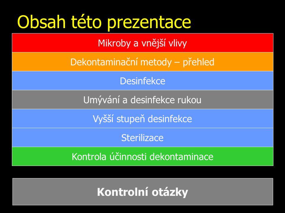 Obsah této prezentace Mikroby a vnější vlivy Dekontaminační metody – přehled Desinfekce Umývání a desinfekce rukou Vyšší stupeň desinfekce Sterilizace