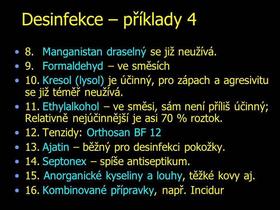 Desinfekce – příklady 4 8.Manganistan draselný se již neužívá. 9.Formaldehyd – ve směsích 10.Kresol (lysol) je účinný, pro zápach a agresivitu se již