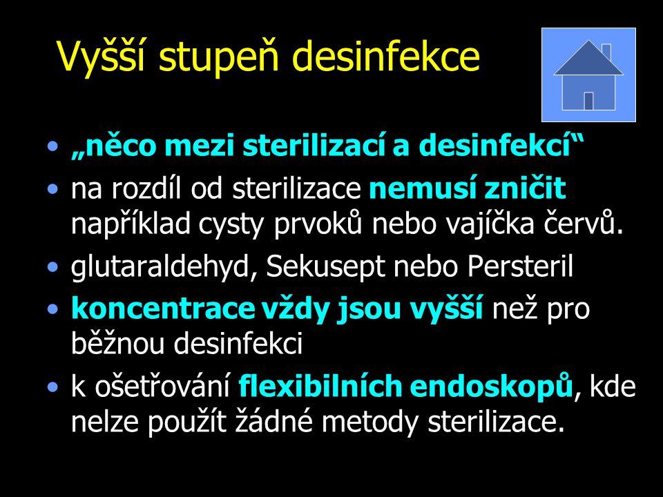 """""""něco mezi sterilizací a desinfekcí"""" na rozdíl od sterilizace nemusí zničit například cysty prvoků nebo vajíčka červů. glutaraldehyd, Sekusept nebo Pe"""