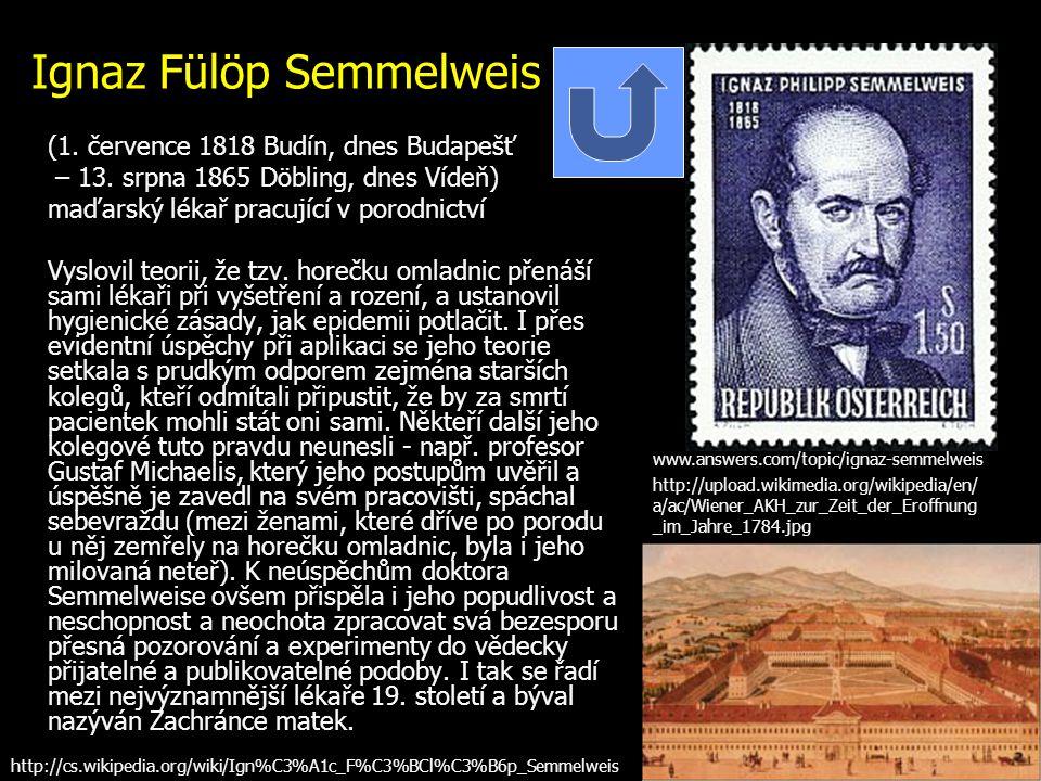 Ignaz Fülöp Semmelweis (1. července 1818 Budín, dnes Budapešť – 13. srpna 1865 Döbling, dnes Vídeň) maďarský lékař pracující v porodnictví Vyslovil te