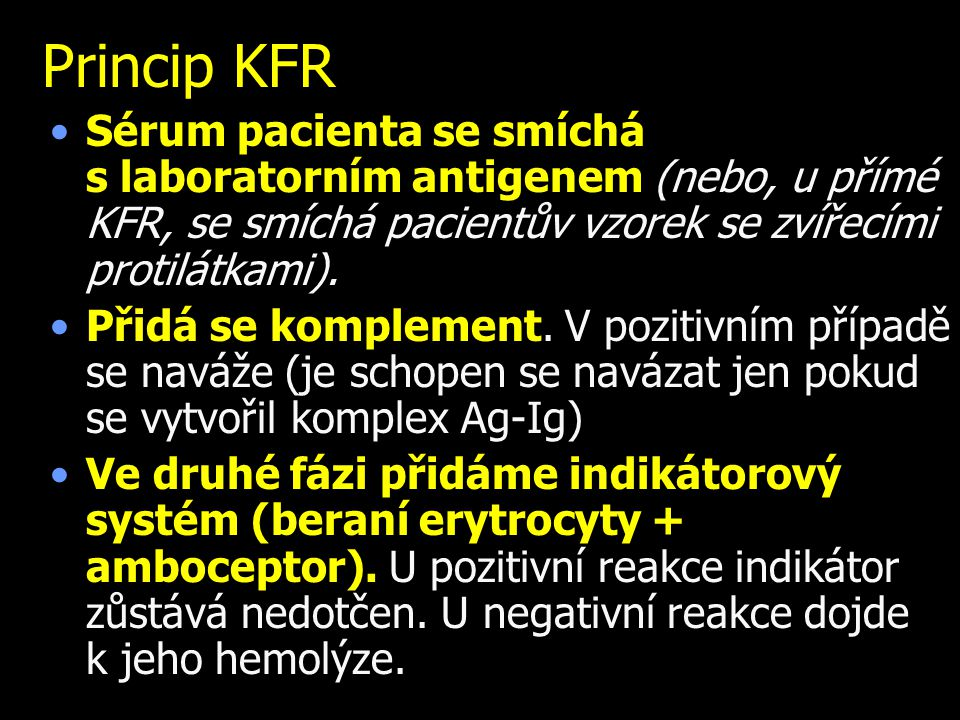 Princip KFR Sérum pacienta se smíchá s laboratorním antigenem (nebo, u přímé KFR, se smíchá pacientův vzorek se zvířecími protilátkami). Přidá se komp