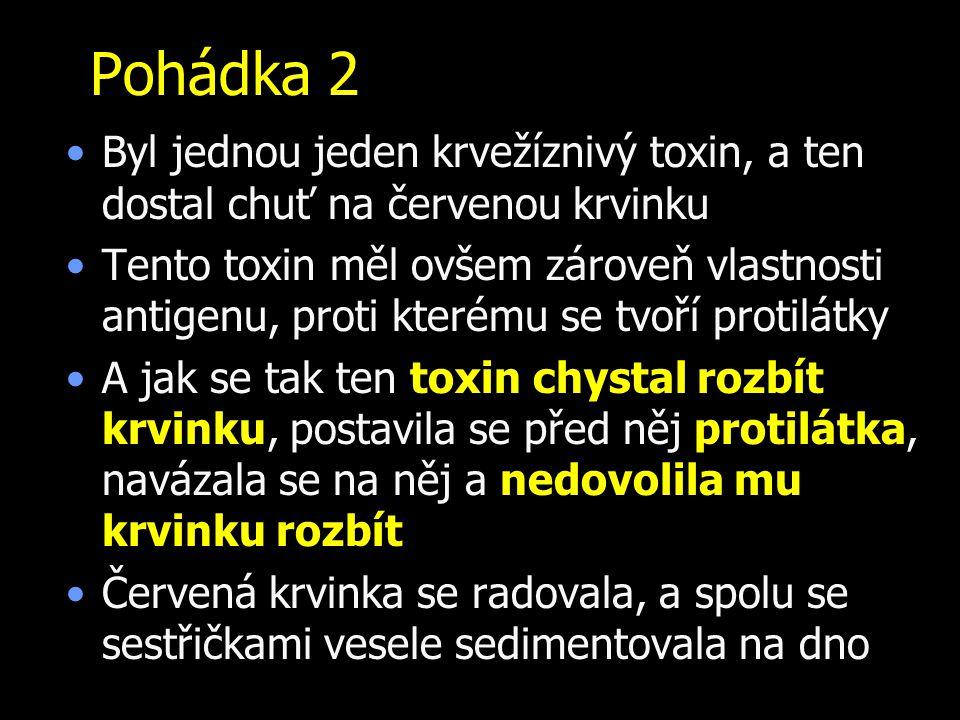 Pohádka 2 Byl jednou jeden krvežíznivý toxin, a ten dostal chuť na červenou krvinku Tento toxin měl ovšem zároveň vlastnosti antigenu, proti kterému s