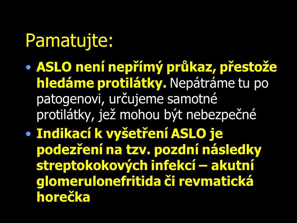 Pamatujte: ASLO není nepřímý průkaz, přestože hledáme protilátky. Nepátráme tu po patogenovi, určujeme samotné protilátky, jež mohou být nebezpečné In